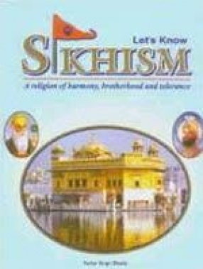 Let's Know Sikhism: A Religion of Harmony, Brotherhood and Tolerance