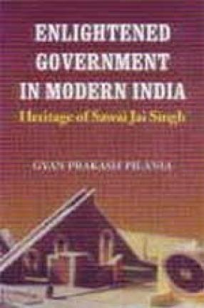 Enlightened Government in Modern India: Heritage of Sawai Jai Singh