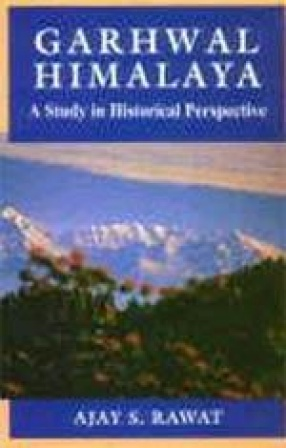 Garhwal Himalaya: A Study in Historical Perspective