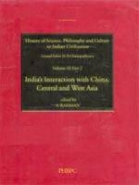 History of Science, Philosophy and Culture in Indian Civilization: Interaction with China, Central and West Asia (Volume III, Part II)