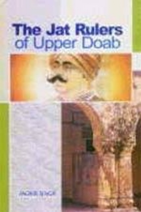 The Jat Rulers of Upper Doab: Three Centuries of Aligarh Jat Nobility (A Regional Micro History of Thenuas)