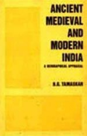 Ancient Medieval and Modern India: A Geographical Appraisal