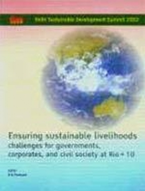 Ensuring Sustainable Livelihoods: Challenges for Governments, Corporates and Civil Society at Rio + 10: Proceedings of the Conference Held From 8 to 11 February 2002 in New Delhi, India