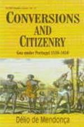 Conversions and Citizenry: Goa Under Portugal 1510 - 1610