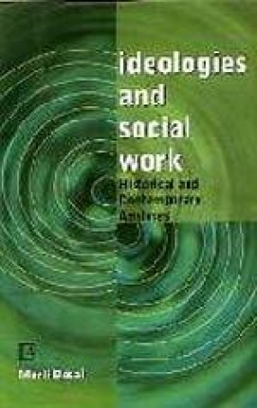 Ideologies and Social Work: Historical and Contemporary Analyses