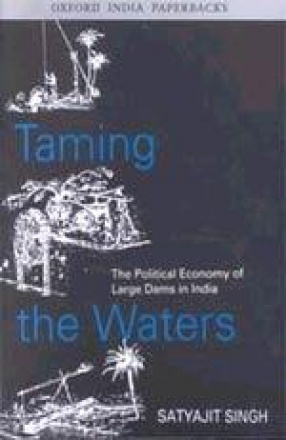 Taming the Waters: The Political Economy of Large Dams in India