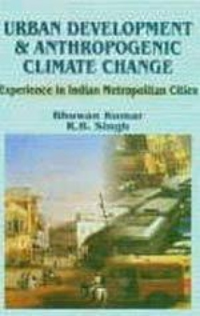 Urban Development and Anthropogenic Climate Change: Experience in Indian Metropolitan Cities