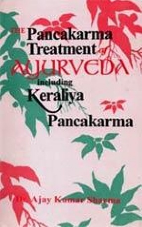The Pancakarma Treatment of Ayurveda Including Keraliya Pancakarma