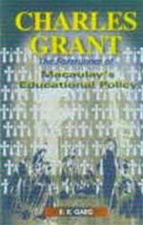 Charles Grant: The Forerunner of Macaulay's Educational Policy