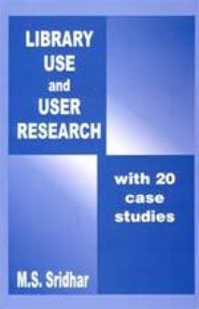 Library Use and User Research: With Twenty Case Studies