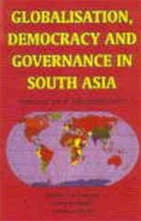 Globalisation, Democracy and Governance in South Asia: Issues and Alternatives