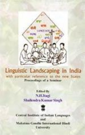 Linguistic Landscaping in India: With Particular Reference to the New States: Proceedings of a Seminar