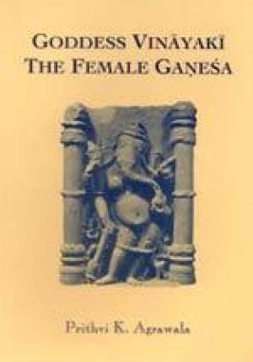 Goddess Vinayaki: The Female Ganesa