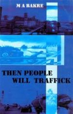 Then People Will Traffick: Memoirs of An Indian Professional Manager - 1950s To 1990s