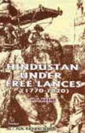 Hindustan under Free Lances, 1770-1820: Sketches of Military Adventure in Hindustan during the Period Immediately Preceding British Occupation