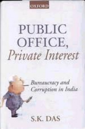 Public Office, Private Interest: Bureaucracy and Corruption in India