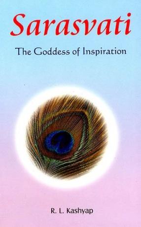 Sarasvati: The Goddess of Inspiration: Veda Mantras for Manifesting Inspiration (Sanskrit Text with Transliteration and English Translation)