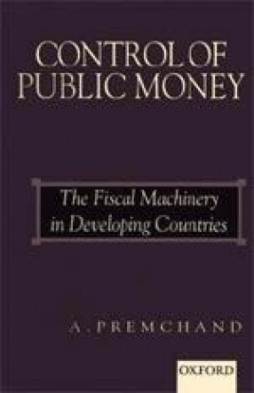 Control of Public Money: The Fiscal Machinery in Developing Countries