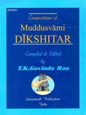 Compositions of Muddusvami Dikshitar in National and International Scripts: Devanagari & Roman with meaning and SRGM notations in English