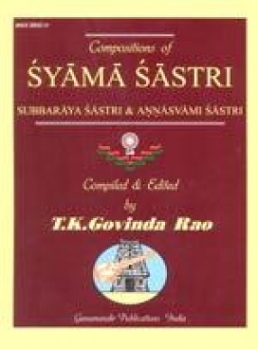 Compositions of Syama Sastri: Subbaraya Sastri & Annasvami Sastri in National and International Scripts: Devanagari & Roman with meaning and SRGM notations in English