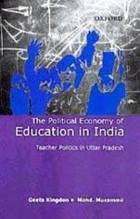 The Political Economy of Education in India: Teacher Politics in Uttar Pradesh