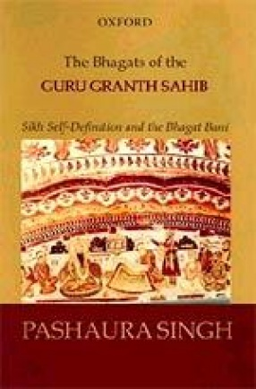 The Bhagats of the Guru Granth Sahib: Sikh Self-Definition and the Bhagat Bani