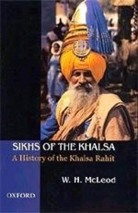 Sikhs of the Khalsa: A History of the Khalsa Rahit