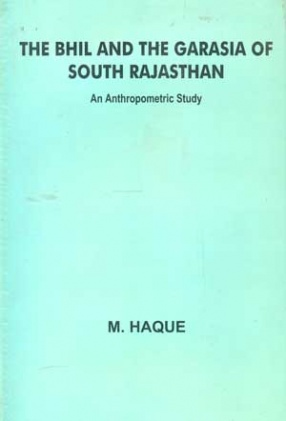 The Bhil and the Garasia of South Rajasthan: An Anthropometric Study
