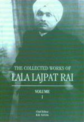 The Collected Works of Lala Lajpat Rai (Volume 1)