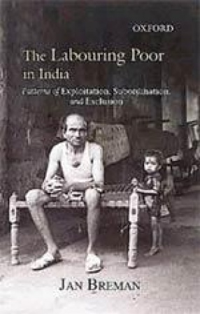 The Labouring Poor in India: Patterns of Exploitation, Subordination, and Exclusion