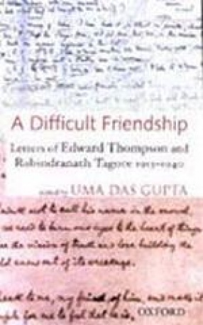 A Difficult Friendship: Letters of Edward Thompson and Rabindranath Tagore 1913–1940