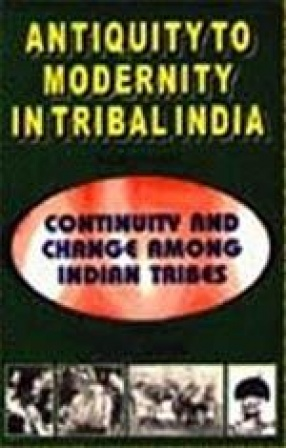Antiquity to Modernity in Tribal India (In 4 Volumes)