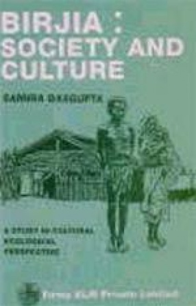 Birjia: Society and Culture: A Study in Cultural Ecological Perspective