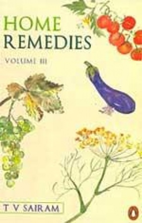 Home Remedies: A Handbook of Herbal Cures for Common Ailments (In 3 Volumes)