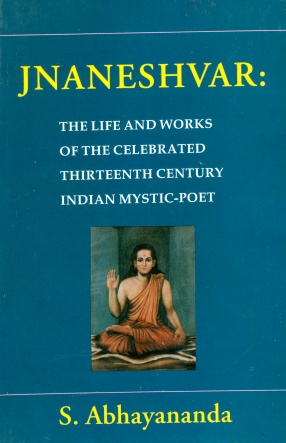Jnaneshvar: The Life and Works of the Celebrated Thirteenth Century Indian Mystic-Poet