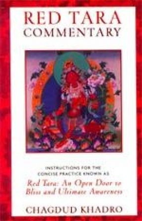Red Tara Commentary: Instructions for the Concise Practice Known as Red Tara: An Open Door to Bliss and Ultimate Awareness
