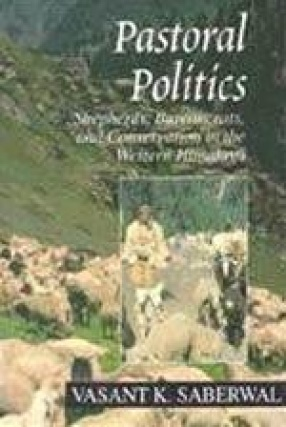Pastoral Politics: Shepherds, Bureaucrats, and Conservation in the Western Himalaya