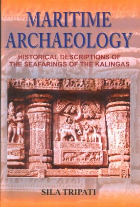 Maritime Archaeology: Historical Descriptions of the Seafarings of the Kalingas