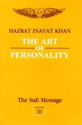 The Art of Personality: The Sufi Message (Volume III)