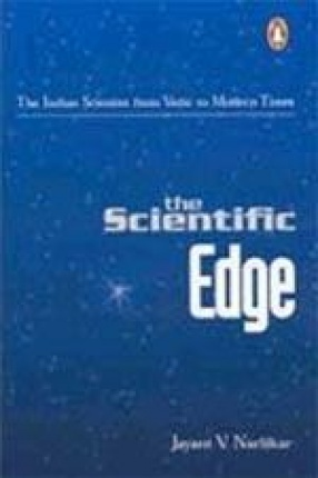 The Scientific Edge: The Indian Scientist from Vedic to Modern Times