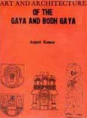 Art and Architecture of the Gaya and Bodh Gaya