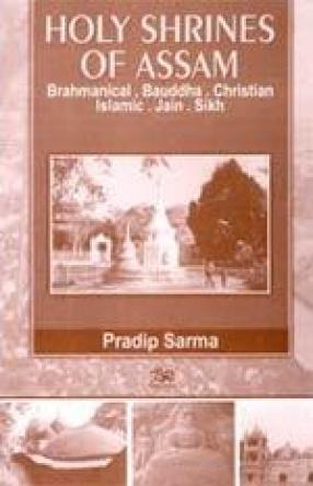 Holy Shrines of Assam: Brahmanical, Bauddha, Christian, Islamic, Jain & Sikh