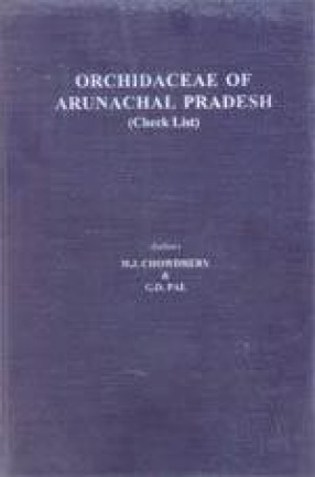 Higher Plants of the Indian Subcontinent: Orchidaceae of Arunachal Pradesh: Checklist (Vol. 7)