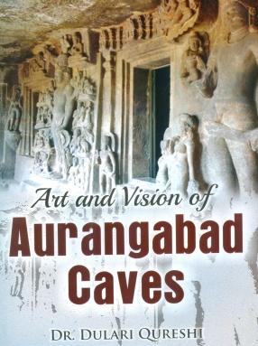 Art and Vision of Aurangabad Caves