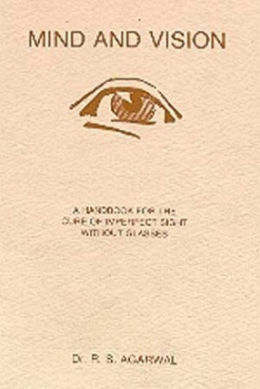 Mind and Vision: A Handbook For The Cure of Imperfect Sight Without Glasses
