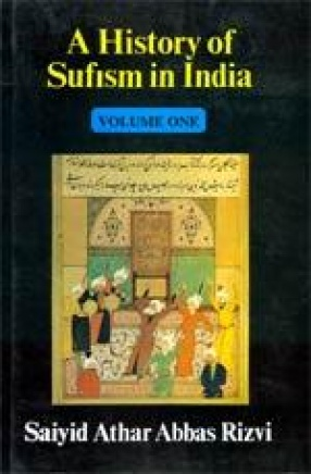 A History of Sufism in India: Early Sufism and its History in India to AD 1600 (Volume 1)