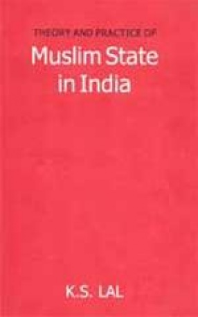 Theory and Practice of Muslim State in India