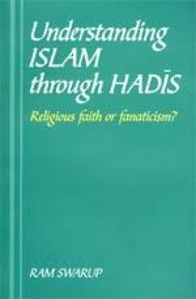 Understanding Islam through Hadis: Religious Faith or Fanaticism?