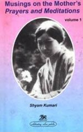 Musings on the Mother's Prayers and Meditations (Volume 1)
