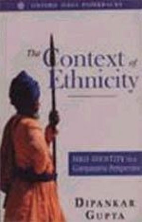 The Context of Ethnicity: Sikh Identity in a Comparative Perspective